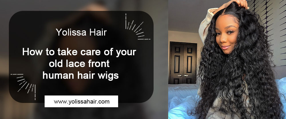 How to take care of your old lace front human hair wigs