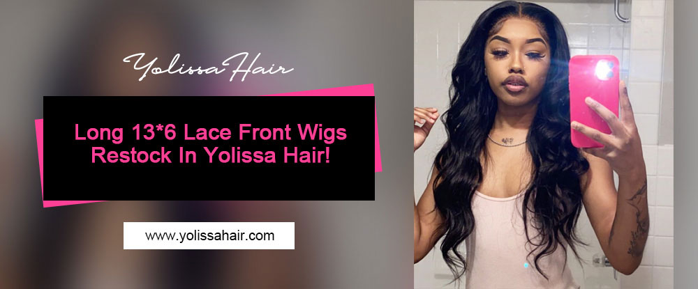 Long 13*6 Lace Front Wigs Restock In Yolissa Hair!