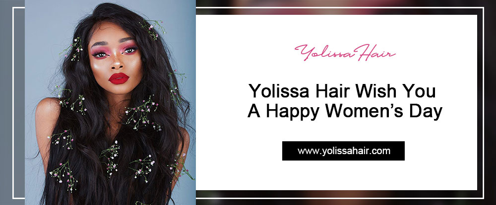 Yolissa Hair Wish You A Happy Women's Day