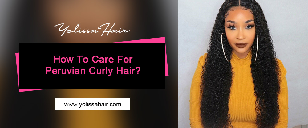 How To Care For Peruvian Curly Hair