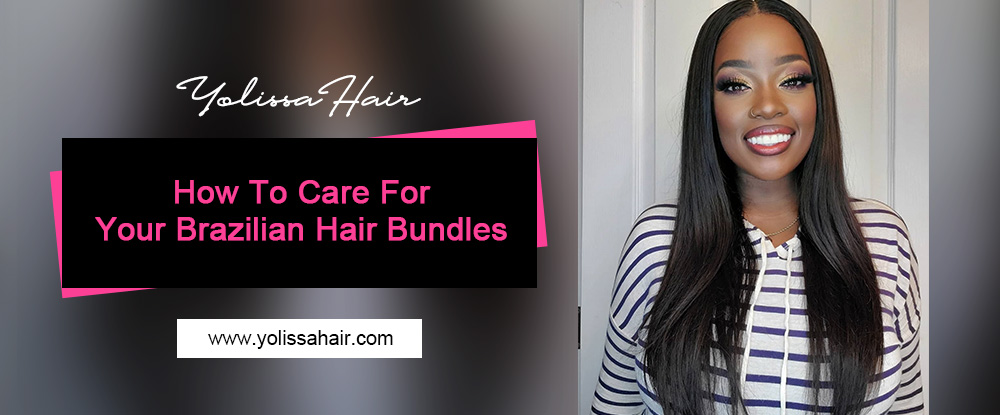 How To Care For Your Brazilian Hair Bundles