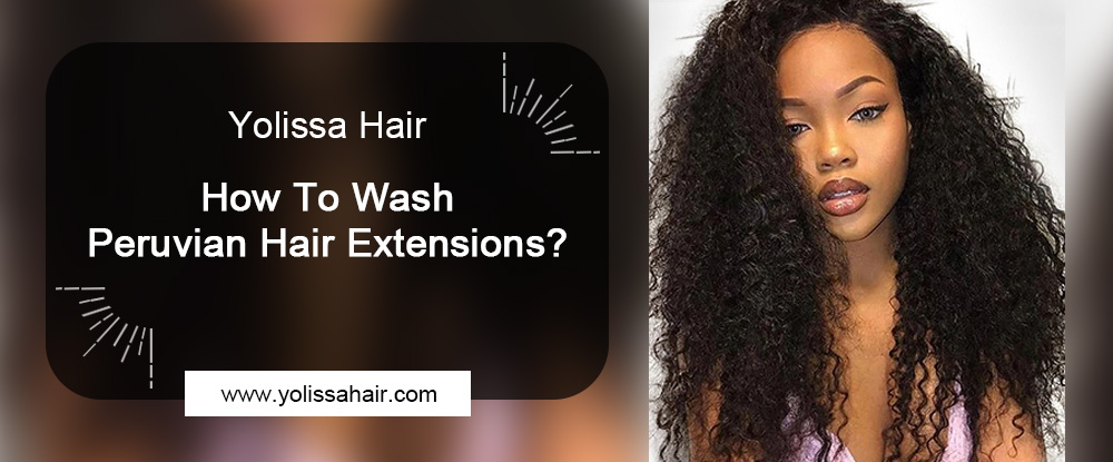 How To Wash Peruvian Hair Extensions