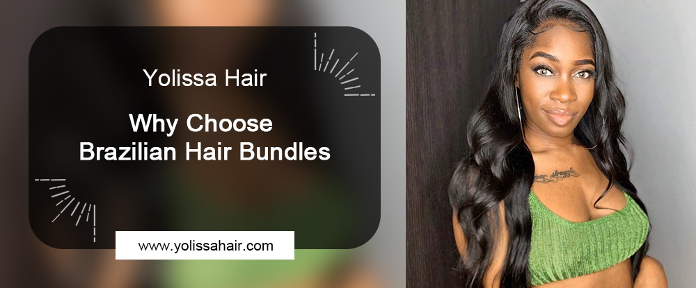 Why Choose Brazilian Hair Bundles
