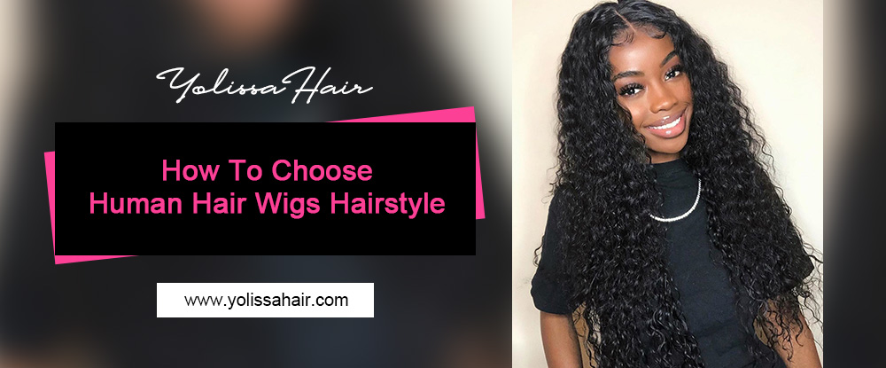 how to choose a human hair wigs hairstyle