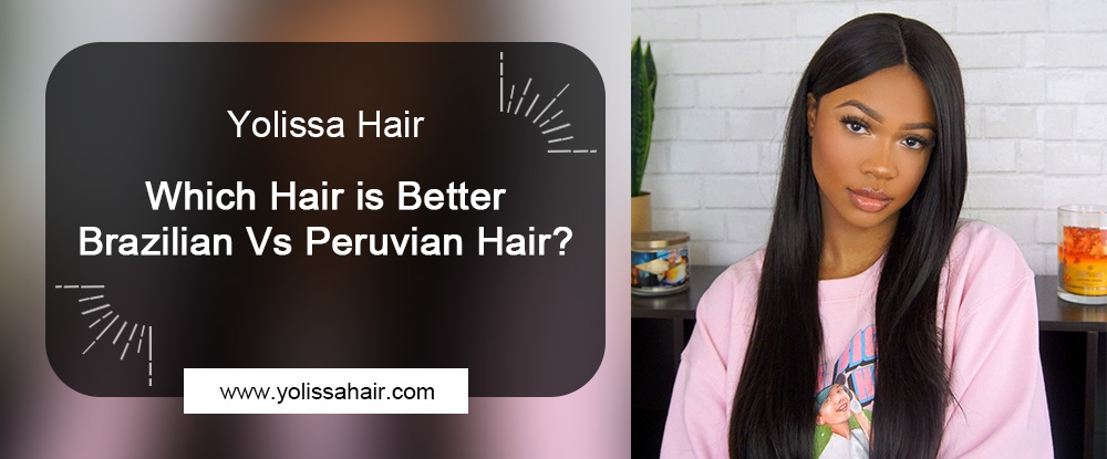Better Brazilian Vs Peruvian Hair