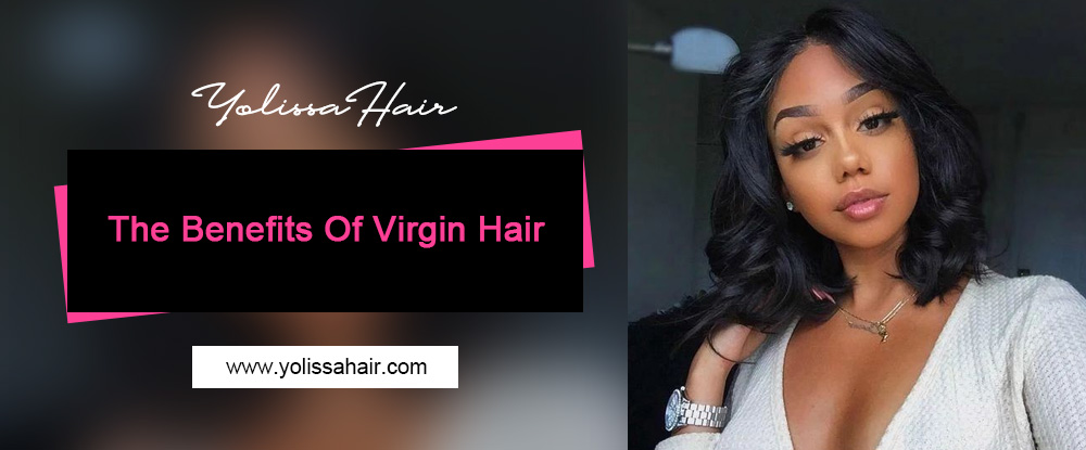 The Benefits Of Virgin Hair