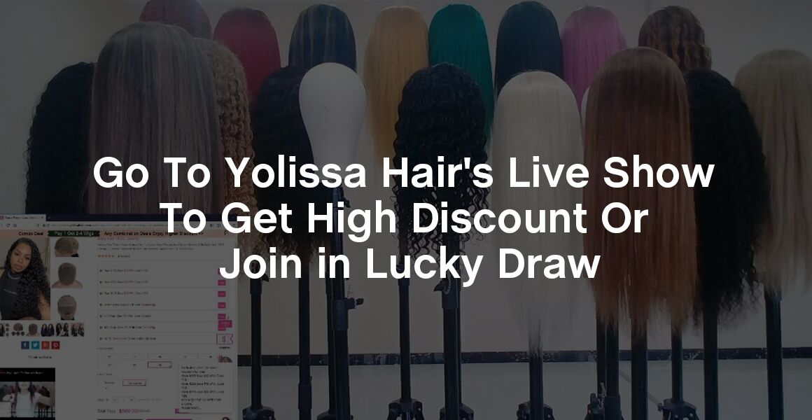 Go To Yolissa Hair's Live Show To Get High Discount Or Join in Lucky Draw