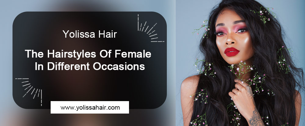 The Hairstyles Of Female In Different Occasions