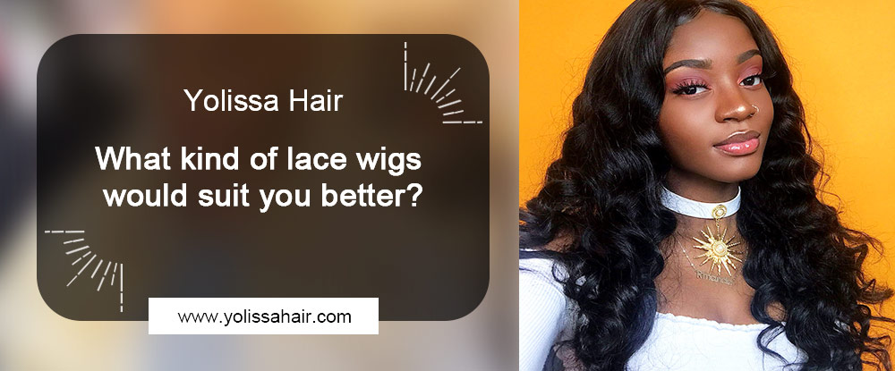 What kind of lace wigs would suit you better?