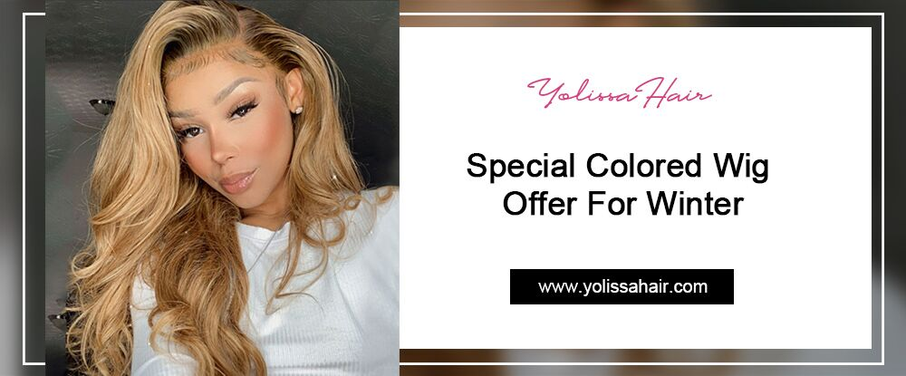 Yolissa Hair: Special Colored Wigs Offer For Winter